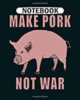 Notebook: make pork not war  College Ruled - 50 sheets, 100 pages - 8 x 10 inches