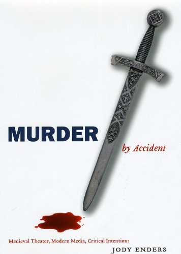 Download Murder by Accident: Medieval Theater, Modern Media, Critical Intentions 0226207838