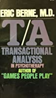 T/A: Transactional Analysis in Psychotherapy