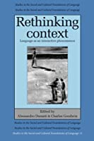 Rethinking Context: Language As An Interactive Phenomenon (Studies in the Social and Cultural Foundations of Language)
