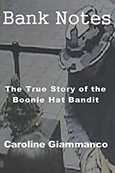 Bank Notes: The True Story of the Boonie Hat Bandit by [Giammanco, Caroline]