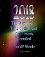 2018 the Rapture's Time of the End Prophecies Decoded