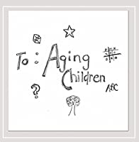 To: Aging Children