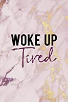 Woke Up Tired: Woke  Journal Composition Blank Lined Diary Notepad 120 Pages Paperback