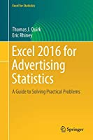 Excel 2016 for Advertising Statistics: A Guide to Solving Practical Problems (Excel for Statistics)