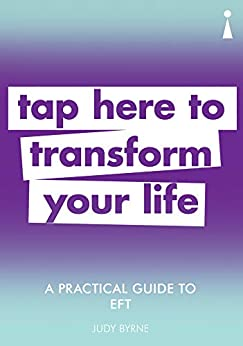 A Practical Guide to EFT: Tap here to transform your life (Practical Guide Series) by [Byrne, Judy]