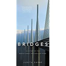 Bridges (New edition): A History of the World's Most Spectacular Spans