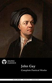 Delphi Complete Poetical Works of John Gay (Illustrated) (Delphi Poets Series Book 85) by [Gay, John ]