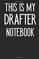 This Is My Drafter Notebook