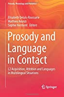 Prosody and Language in Contact: L2 Acquisition, Attrition and Languages in Multilingual Situations (Prosody, Phonology and Phonetics)