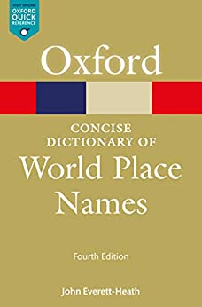 The Concise Dictionary of World Place-Names (Oxford Quick Reference Online) by [Everett-Heath, John]