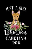 Just a Girl Who Loves Carolina Dog: Perfect Carolina Dog Lover Gift For Girl. Cute Notebook for Carolina Dog Lover. Gift it to your Sister, Daughter, Mother, Mom, Grandpa Who Loves Carolina Dog. 100 Pages Notebook