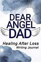 Dear Angel Dad, Healing After Loss Writing Journal: A Grieving Journal Book for a Son Daughter or Teen