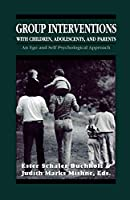 Group Interventions With Children, Adolescents, and Parents: An Ego and Self Psychological Approach (Master Work)