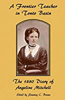 A Frontier Teacher in Tonto Basin: The 1880 Diary of Angeline Mitchell