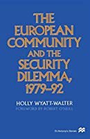 The European Community and the Security Dilemma, 1979-92 (St Antony's Series)