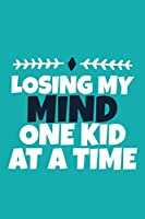Losing My Mind One Kid At A Time: Blank Lined Notebook Journal: Mothers Mommy Gift Journal 6x9   110 Blank  Pages   Plain White Paper   Soft Cover Book