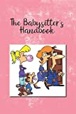 The Babysitter's Handbook: Information For The Babysitter To Keep Track Of Hours Worked, Parents Information, Emergency Contacts