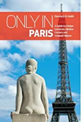 Only in Paris: A Guide to Unique Locations, Hidden Corners and Unusual Objects (Only In Guides) ペーパーバック