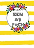 Zen as F*CK: The Best Journal for Practicing the Mindful Art of Not Giving a Sh*t/Leaving Your Bullsh*t Behind and Creating a Happy Life/Practicing Flow/Self care journal/ love yourself notebook/ she believe she could she did/Funny gift