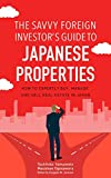 The Savvy Foreign Investor's Guide to Japanese Properties: How to Expertly Buy, Manage and Sell  Real Estate in Japan (English..