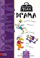 All you need to teach Drama: Ages 10+