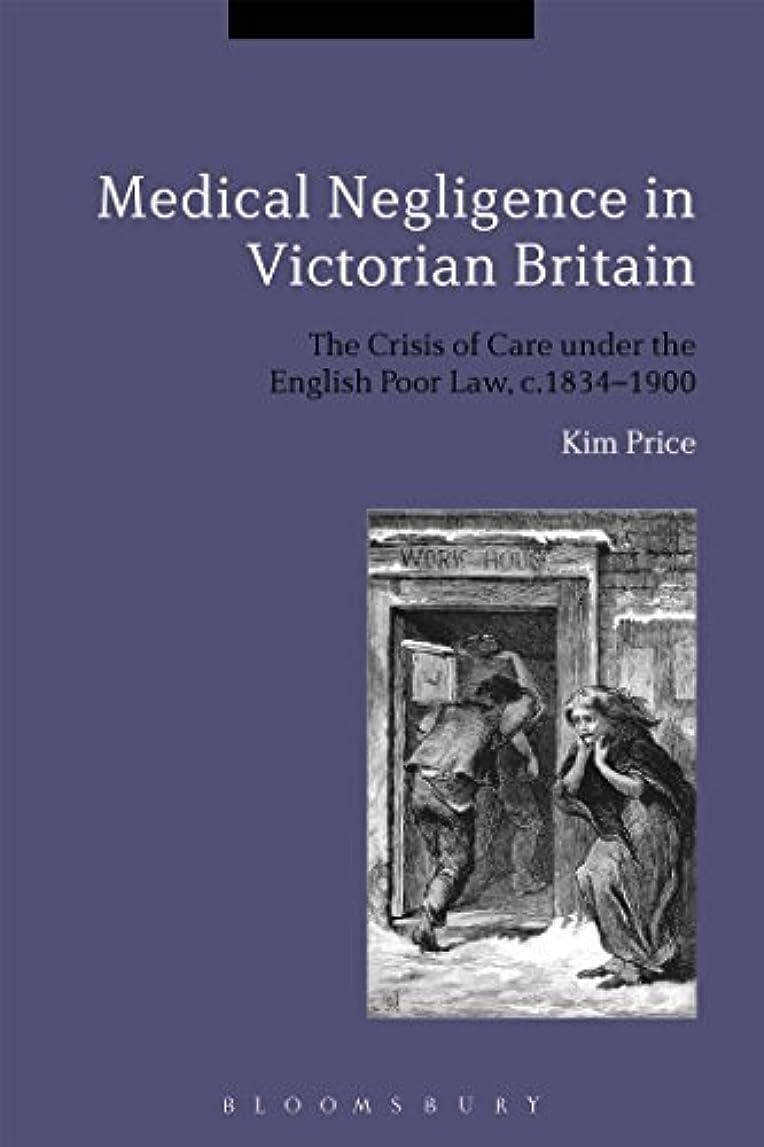 九トロイの木馬うそつきMedical Negligence in Victorian Britain: The Crisis of Care under the English Poor Law, c.1834-1900
