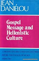 Gospel Message and Hellenistic Culture; A History of Early Christian Doctrine Before the Council of Nicaea, Vol. 2