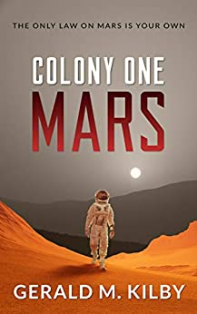 Colony One Mars: Fast Paced Scifi Thriller (Colony Mars Book 1) by [Kilby, Gerald M.]
