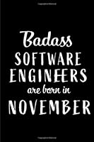 Badass Software Engineers Are Born In November: Blank Line Funny Journal, Notebook or Diary is Perfect Gift for the November Born. Makes an Awesome Birthday Present from Friends and Family ( Alternative to B-day Card. )