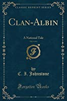 Clan-Albin, Vol. 3 of 4: A National Tale (Classic Reprint)