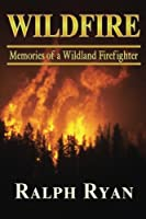 Wildfire: Memoirs of a Wildland Firefighter