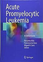 Acute Promyelocytic Leukemia: A Clinical Guide