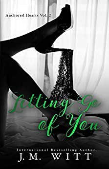 Letting Go of You: Anchored Hearts Vol. 2 by [Witt, J.M.]