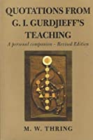 Quotations from G. I. Gurdjieff's Teaching: A Personal Companion
