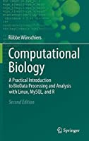 Computational Biology: A Practical Introduction to BioData Processing and Analysis with Linux, MySQL, and R