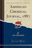 American Chemical Journal, 1887, Vol. 9 (Classic Reprint)