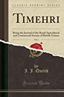 Timehri, Vol. 4: Being the Journal of the Royal Agricultural and Commercial Society of British Guiana (Classic Reprint)