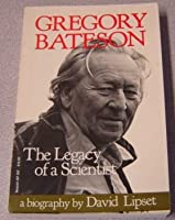 Gregory Bateson the Legacy of a Scientist