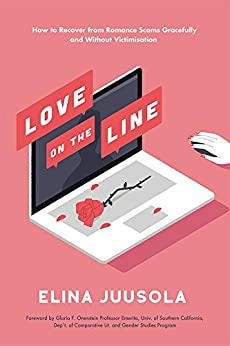 Love on the Line: How to Recover from Romance Scams Gracefully and Without Victimisation by [Juusola, Elina]