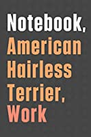 Notebook, American Hairless Terrier, Work: For American Hairless Terrier Dog Fans
