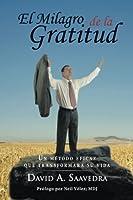 El Milagro de la Gratitud: Un Metodo Eficaz Que Transformara Su Vida