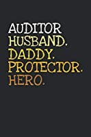 Auditor. Daddy. Husband. Protector. Hero.: 6x9   notebook   dotgrid   120 pages   daddy   husband