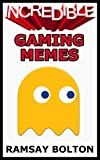 Incredible Gaming Memes: FNAF, Call of Duty, Red Dead Redemption, GTA, Final Fantasy, Zelda Memes and More. (English Edition)