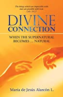 Divine Connection: When the Supernatural Becomes Natural