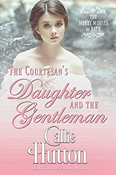The Courtesan's Daughter and the Gentleman (The Merry Misfits of Bath Book 2) by [Hutton, Callie]