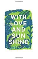 With Love And Sun Shine: Sunny Jungle Fun Tropical Palm Beach Paperback Journal / Diary / Notebook with 100 Lined, Cream-colored Pages for Writing Notes and Hand-Painted Design Elements by The Prime Floridian (Prime Floridian Notebooks)