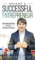 Become A Successful Entrepreneur: Kindergarten style Instructions!