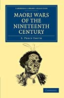 Maori Wars of the Nineteenth Century: The Struggle of the Northern against the Southern Maori Tribes Prior to the Colonisation of New Zealand in 1840 ... Library Collection - History of Oceania) by S. Percy Smith(2011-12-15)