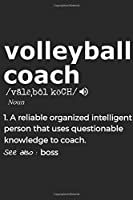 Volleyball Coach Noun 1. Reliable Organized Intelligent Person That Uses Questionable Knowledge To Coach. See Also :  the boss: Handy Notebook For A Volleyball Coach To Use For Notes, Line Ups, Strategy, Creating Drills And Keeping Game Stats To Name A Fe